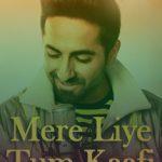 Mere Liye Tum Song Lyrics - Ayushman Khurana